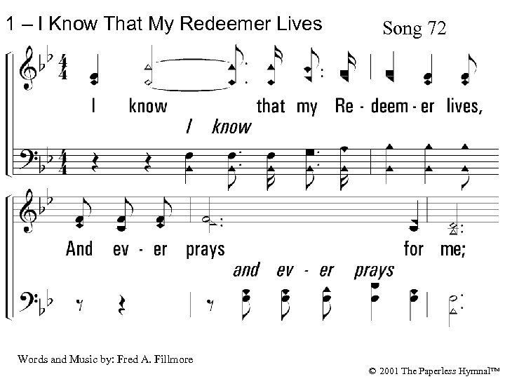 1 – I Know That My Redeemer Lives Song 72 1. I know that