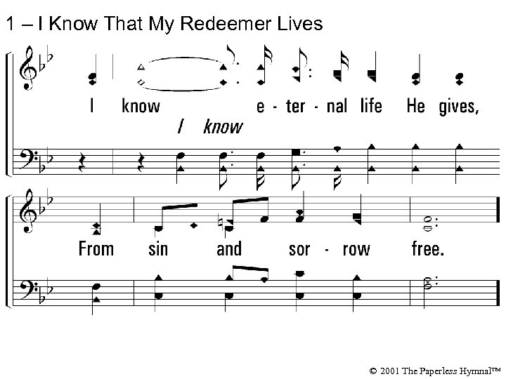 1 – I Know That My Redeemer Lives © 2001 The Paperless Hymnal™