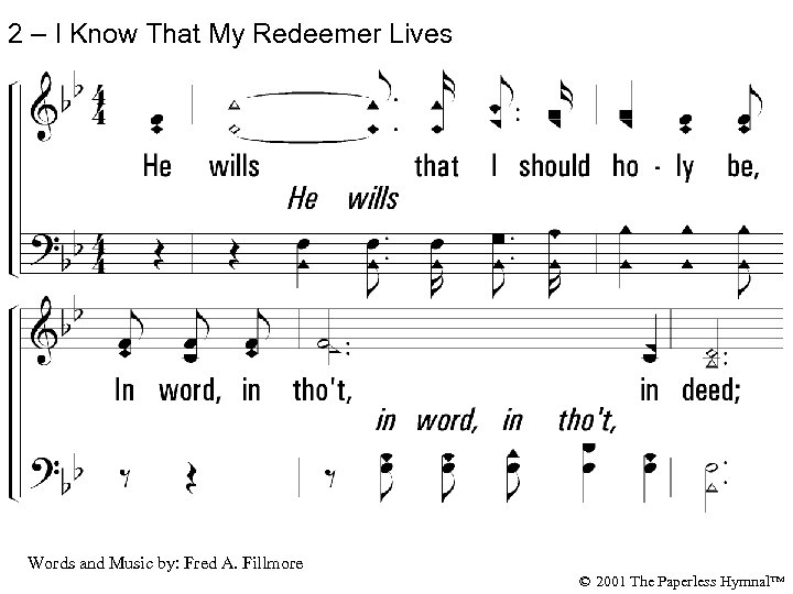 2 – I Know That My Redeemer Lives 2. He wills that I should