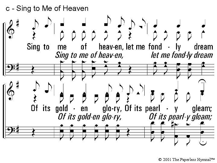 c - Sing to Me of Heaven Sing to me of heaven, let me