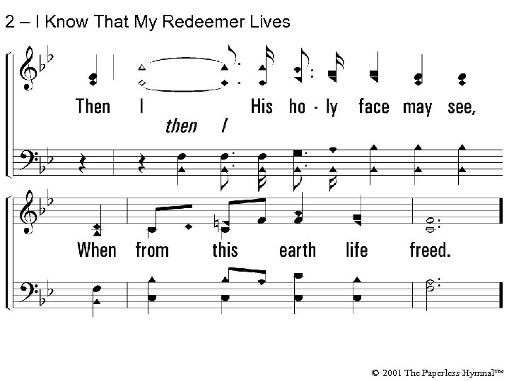 2 – I Know That My Redeemer Lives © 2001 The Paperless Hymnal™