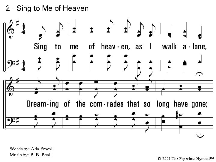 2 - Sing to Me of Heaven 2. Sing to me of heaven, as