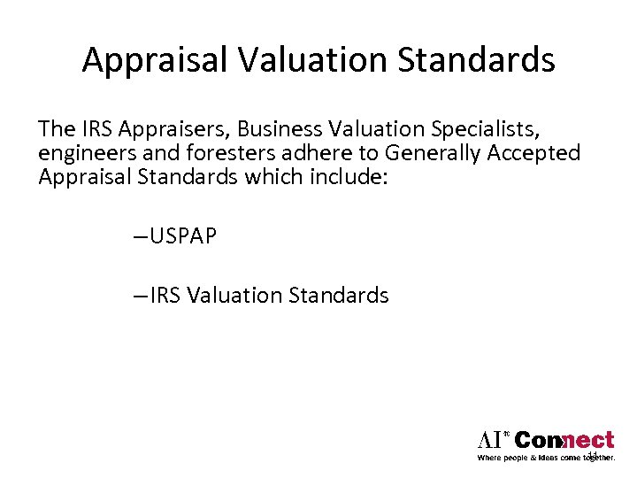 Appraisal Valuation Standards The IRS Appraisers, Business Valuation Specialists, engineers and foresters adhere to