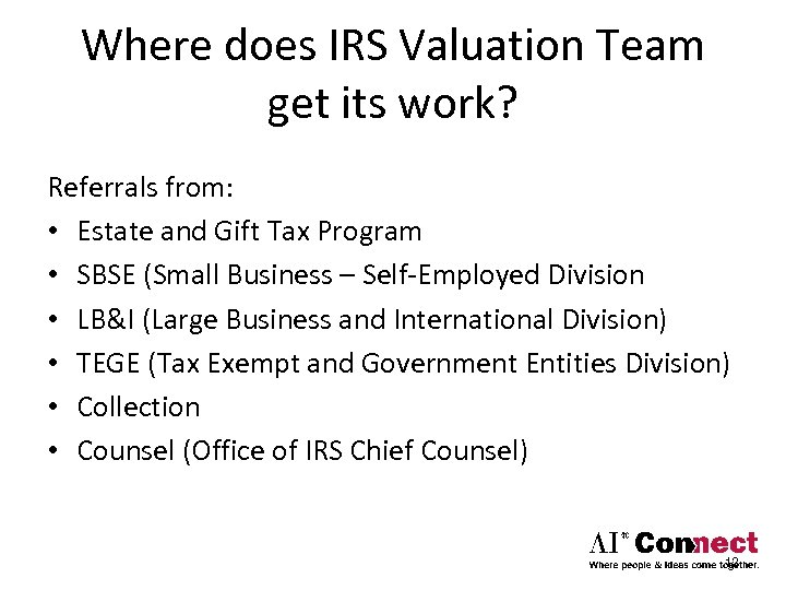 Where does IRS Valuation Team get its work? Referrals from: • Estate and Gift