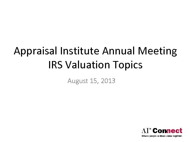 Appraisal Institute Annual Meeting IRS Valuation Topics August 15, 2013