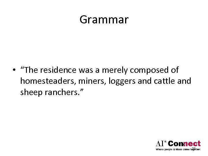 "Grammar • ""The residence was a merely composed of homesteaders, miners, loggers and cattle"