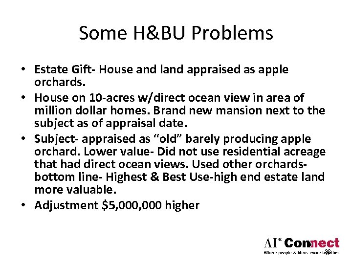 Some H&BU Problems • Estate Gift- House and land appraised as apple orchards. •