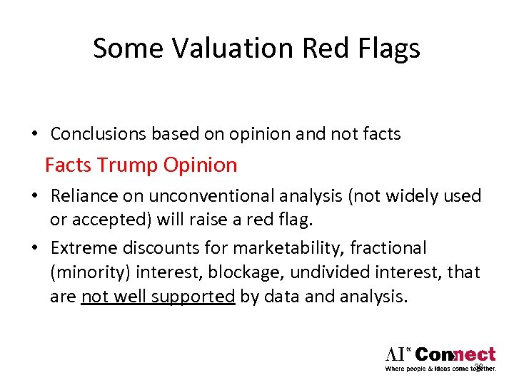 Some Valuation Red Flags • Conclusions based on opinion and not facts Facts Trump