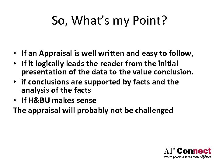 So, What's my Point? • If an Appraisal is well written and easy to