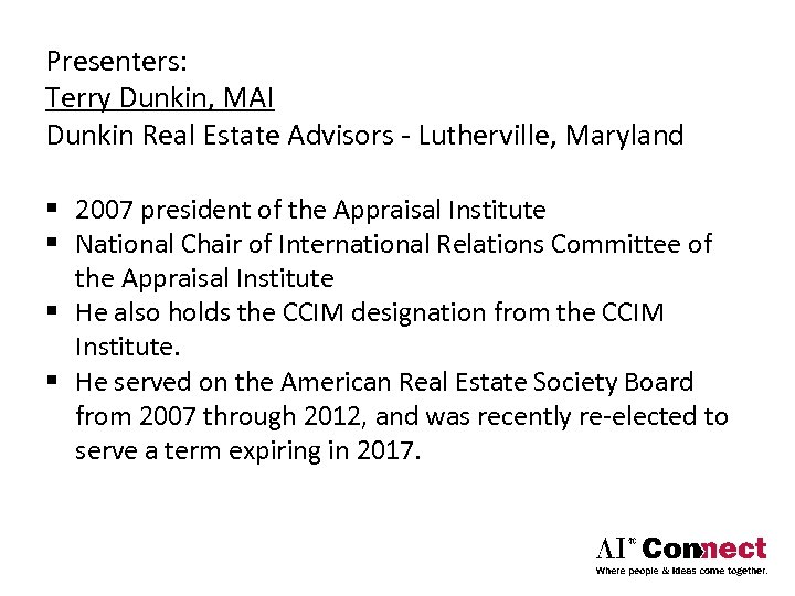 Presenters: Terry Dunkin, MAI Dunkin Real Estate Advisors ‐ Lutherville, Maryland § 2007 president