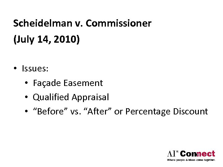 Scheidelman v. Commissioner (July 14, 2010) • Issues: • Façade Easement • Qualified Appraisal