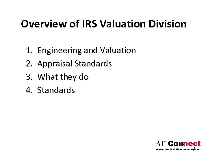 Overview of IRS Valuation Division 1. 2. 3. 4. Engineering and Valuation Appraisal Standards