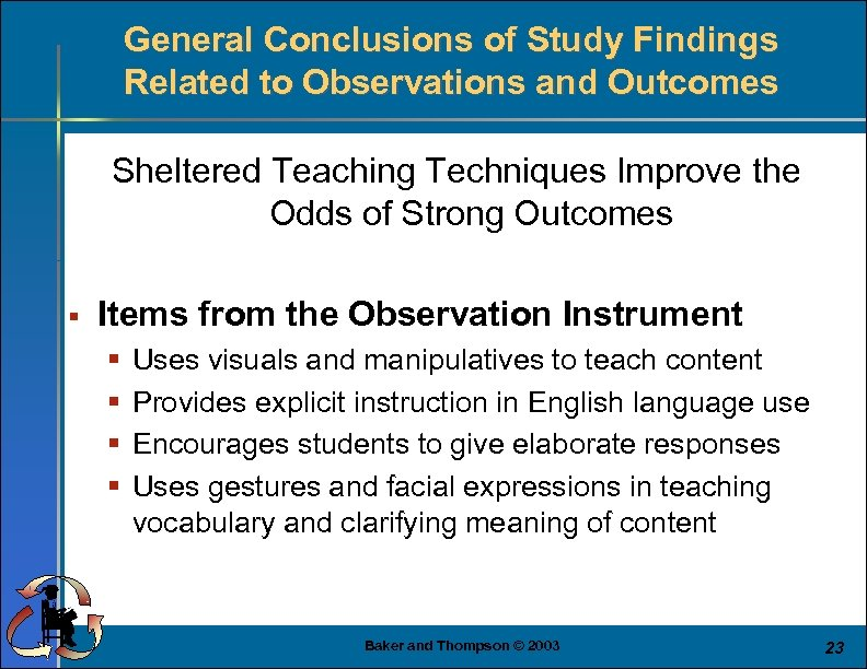 General Conclusions of Study Findings Related to Observations and Outcomes Sheltered Teaching Techniques Improve