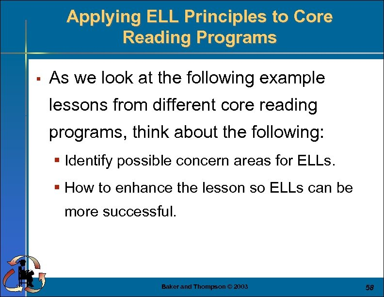 Applying ELL Principles to Core Reading Programs § As we look at the following