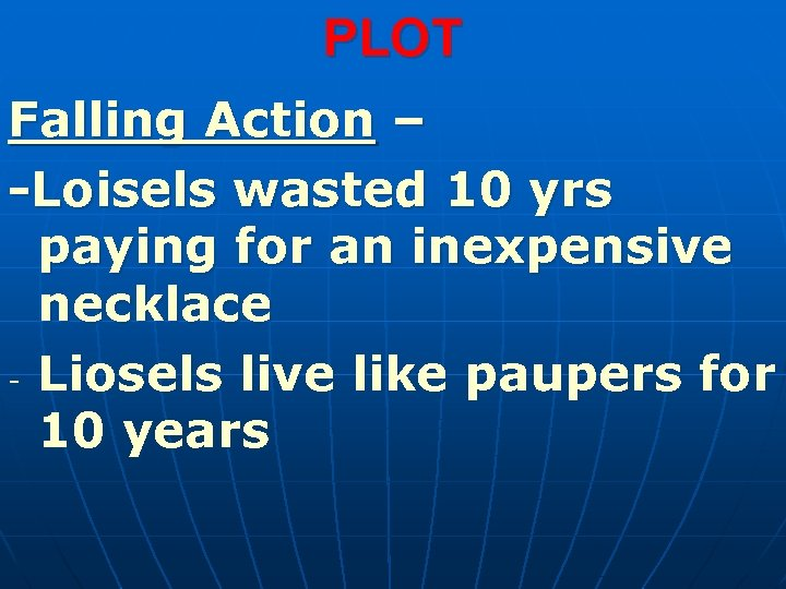 PLOT Falling Action – -Loisels wasted 10 yrs paying for an inexpensive necklace -