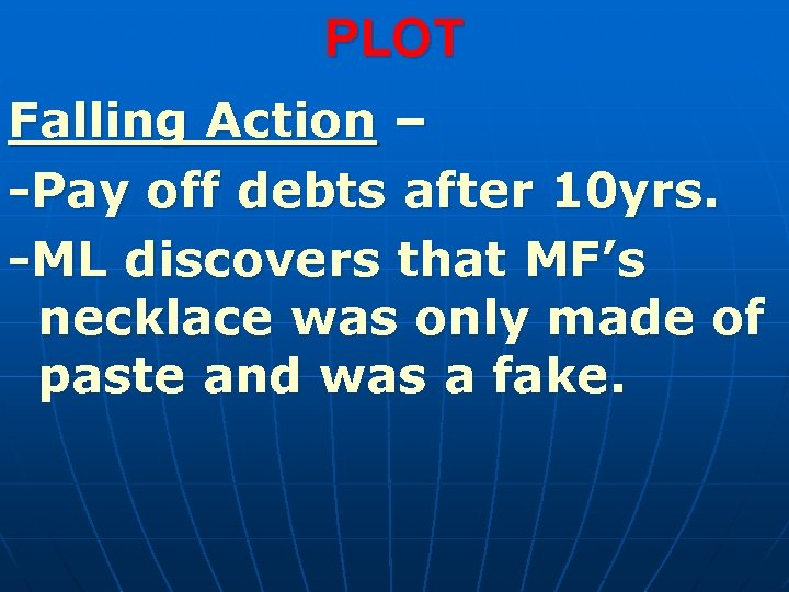 PLOT Falling Action – -Pay off debts after 10 yrs. -ML discovers that MF's