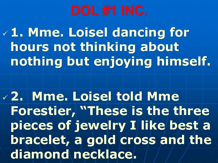 DOL #1 INC. ü ü 1. Mme. Loisel dancing for hours not thinking about