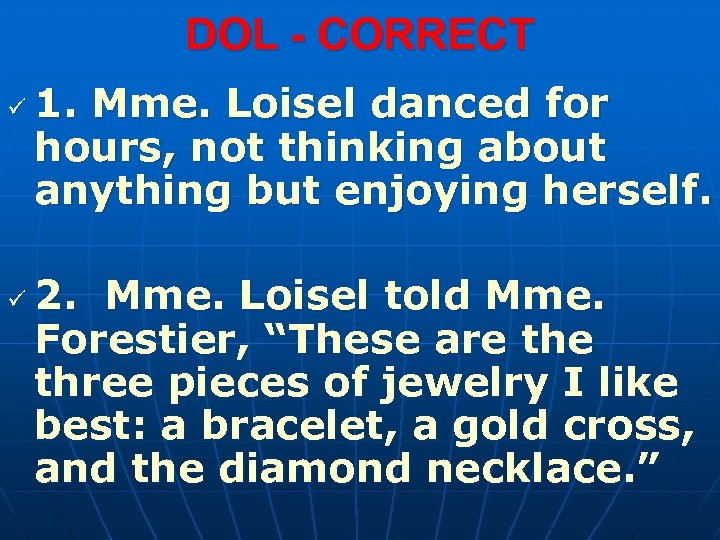 DOL - CORRECT ü ü 1. Mme. Loisel danced for hours, not thinking about