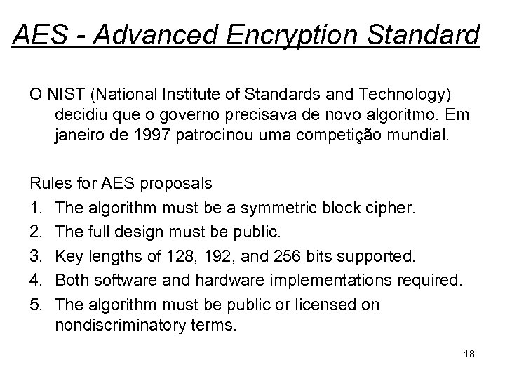 AES - Advanced Encryption Standard O NIST (National Institute of Standards and Technology) decidiu