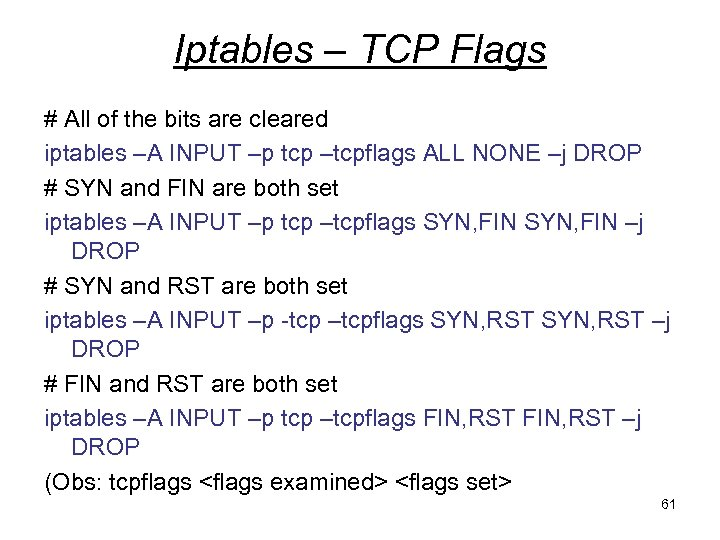 Iptables – TCP Flags # All of the bits are cleared iptables –A INPUT