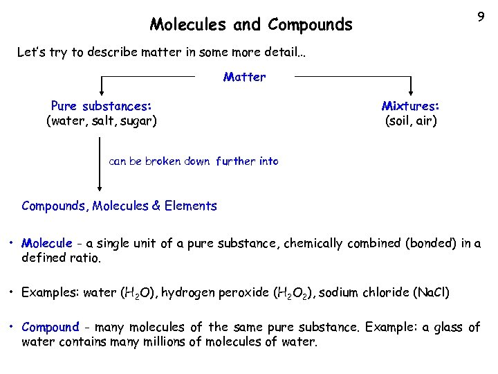 9 Molecules and Compounds Let's try to describe matter in some more detail… Matter