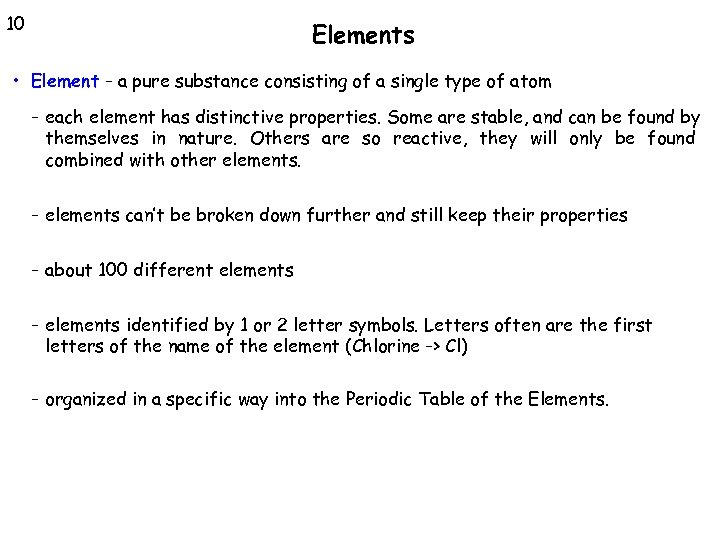 10 Elements • Element - a pure substance consisting of a single type of