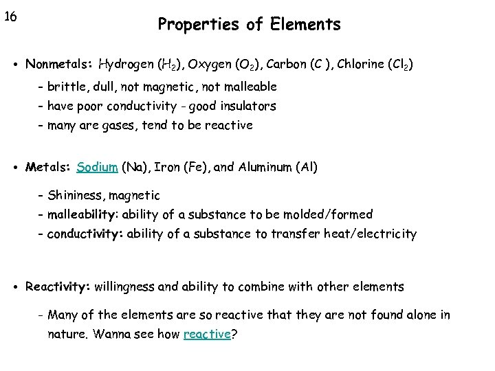 16 Properties of Elements • Nonmetals: Hydrogen (H 2), Oxygen (O 2), Carbon (C