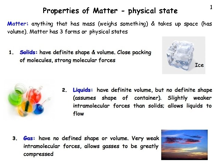 Properties of Matter - physical state 1 Matter: anything that has mass (weighs something)