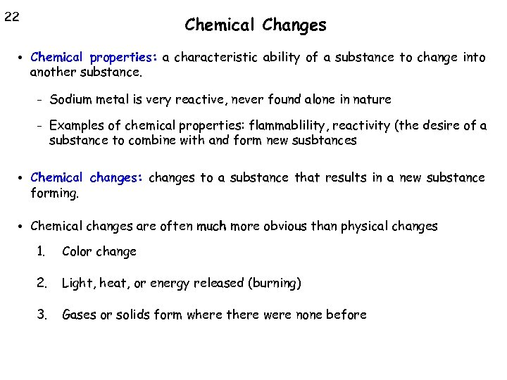 22 Chemical Changes • Chemical properties: a characteristic ability of a substance to change