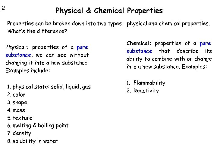 2 Physical & Chemical Properties can be broken down into two types - physical