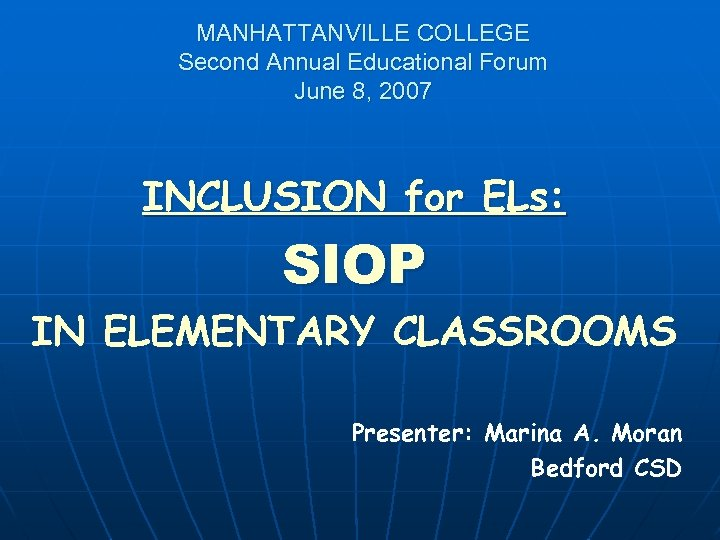 MANHATTANVILLE COLLEGE Second Annual Educational Forum June 8, 2007 INCLUSION for ELs: SIOP IN