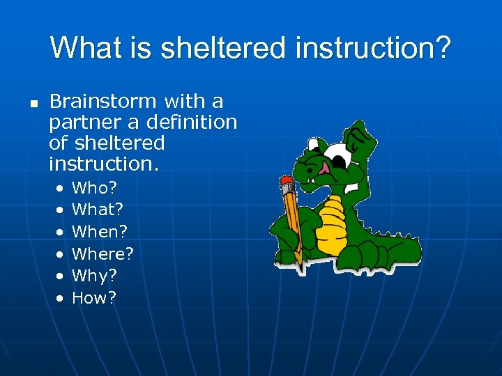 What is sheltered instruction? n Brainstorm with a partner a definition of sheltered instruction.