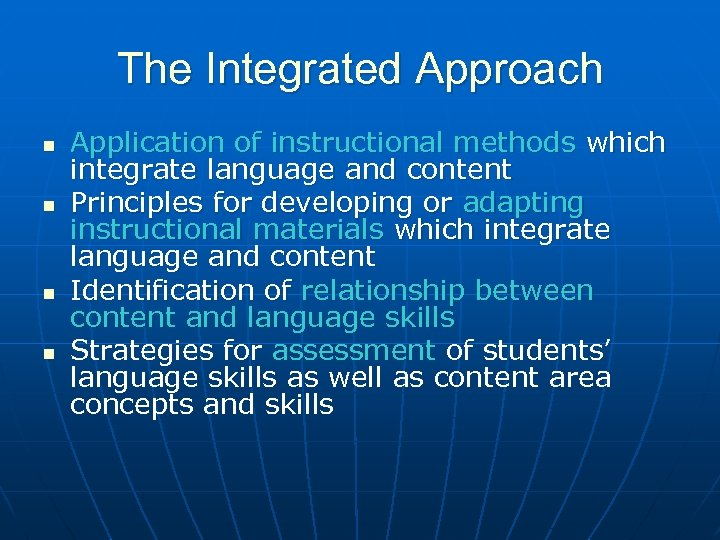 The Integrated Approach n n Application of instructional methods which integrate language and content