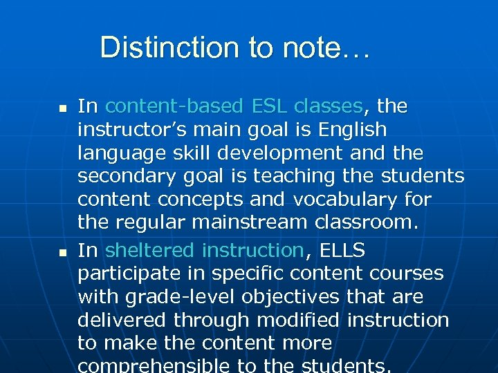 Distinction to note… n n In content-based ESL classes, the instructor's main goal is
