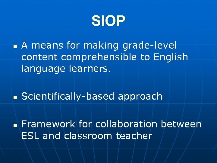 SIOP n n n A means for making grade-level content comprehensible to English language