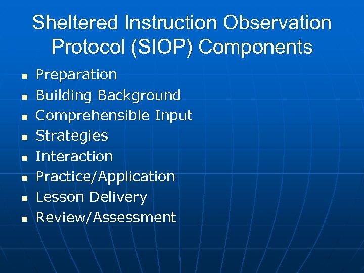 Sheltered Instruction Observation Protocol (SIOP) Components n n n n Preparation Building Background Comprehensible