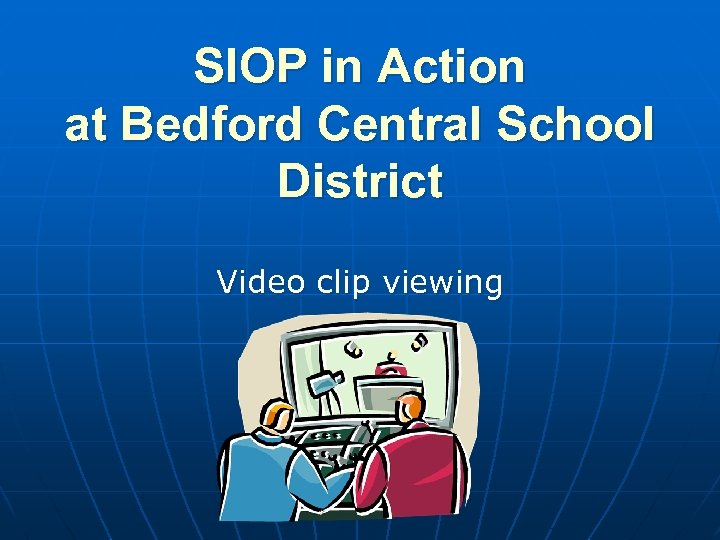 SIOP in Action at Bedford Central School District Video clip viewing