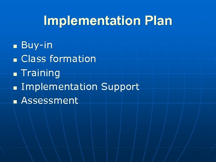 Implementation Plan n n Buy-in Class formation Training Implementation Support Assessment