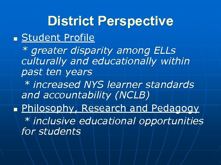 District Perspective n n Student Profile * greater disparity among ELLs culturally and educationally