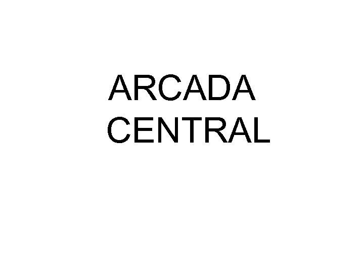 ARCADA CENTRAL