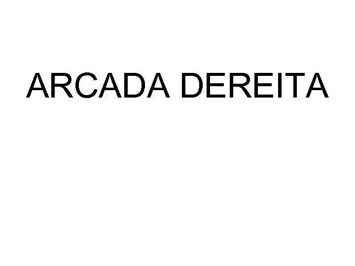 ARCADA DEREITA
