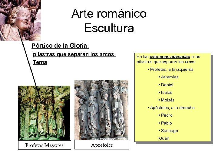 Arte románico Escultura Pórtico de la Gloria: pilastras que separan los arcos. Tema En