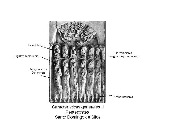 Isocefalia Expresionismo (Rasgos muy marcados) Rigidez, hieratismo Alargamiento Del canon Antinaturalismo Características generales II