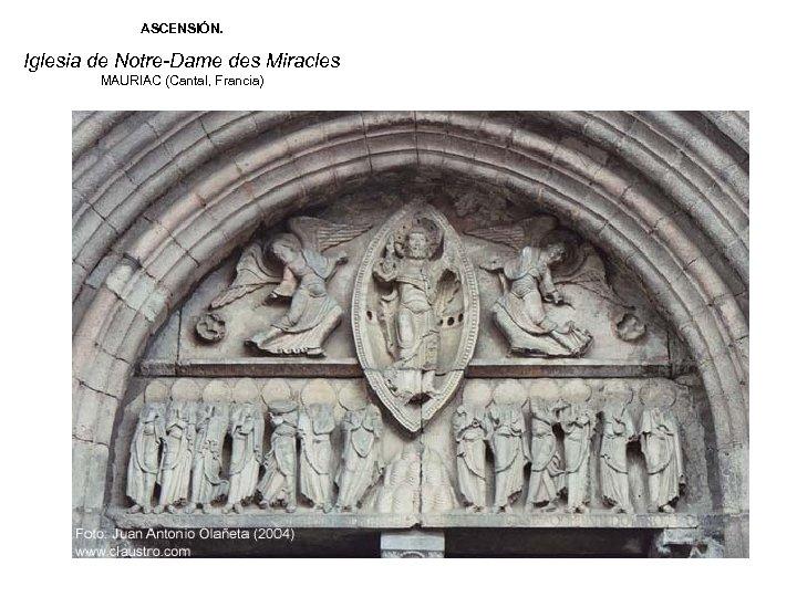 ASCENSIÓN. Iglesia de Notre-Dame des Miracles MAURIAC (Cantal, Francia)