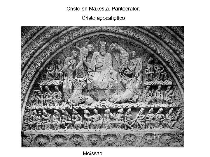 Cristo en Maxestá. Pantocrator. Cristo apocalíptico Moissac
