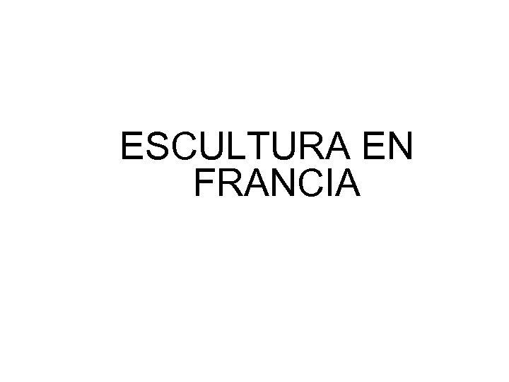ESCULTURA EN FRANCIA