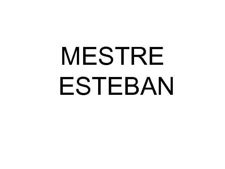 MESTRE ESTEBAN