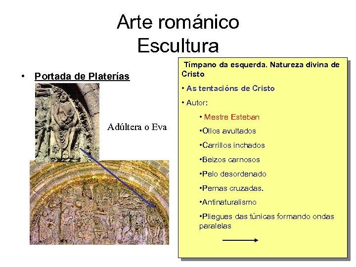 Arte románico Escultura • Portada de Platerías Tímpano da esquerda. Natureza divina de Cristo