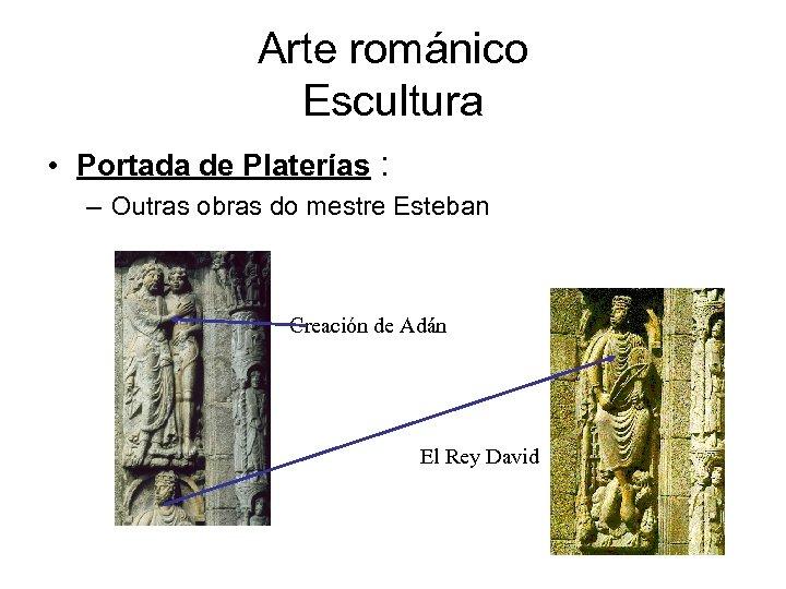 Arte románico Escultura • Portada de Platerías : – Outras obras do mestre Esteban