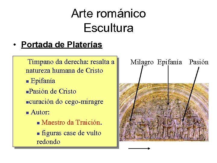 Arte románico Escultura • Portada de Platerías Tímpano da derecha: resalta a natureza humana